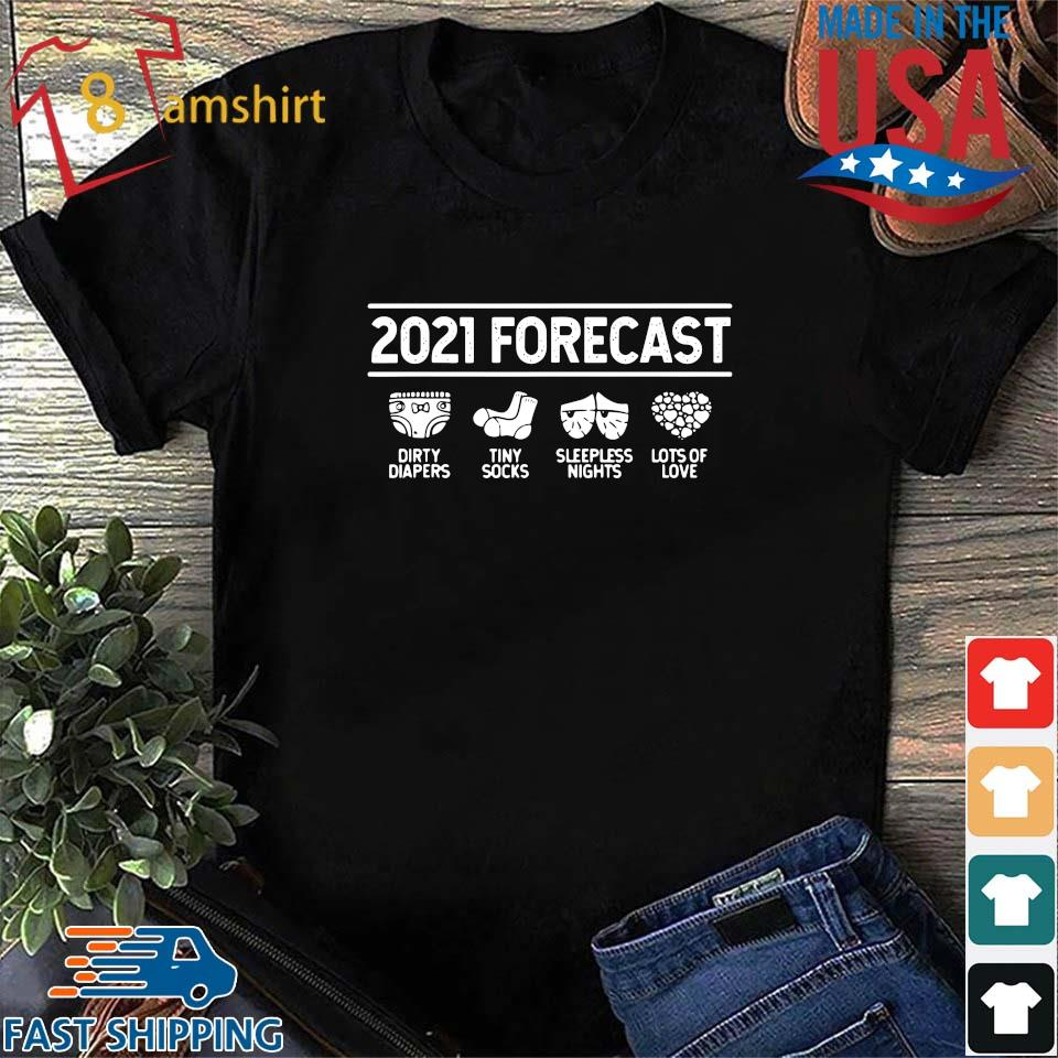 2021 forecast dirty diapers tiny socks sleepless nights lots of love shirt