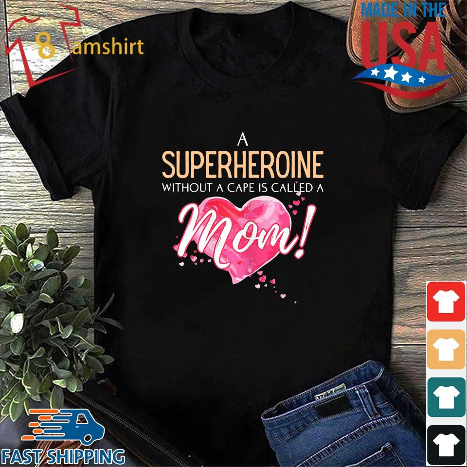 A superhero without a cape is called a mom heart shirt