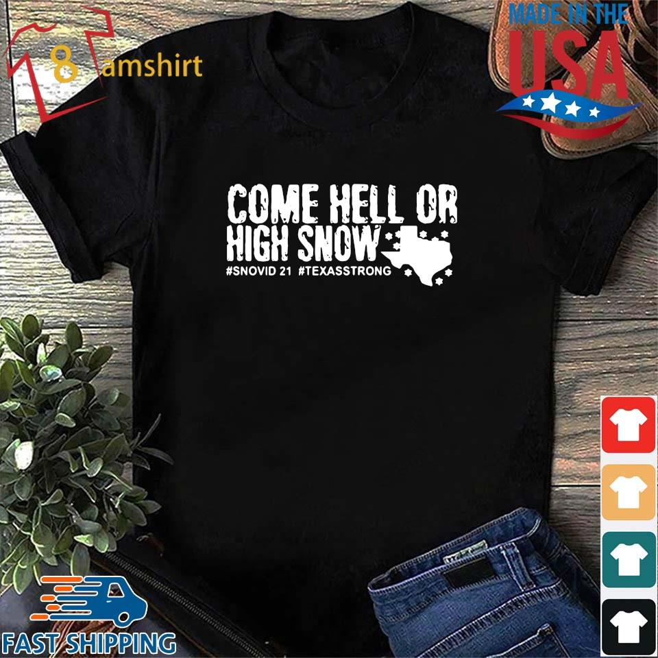 Come hell or high snow #Snovid21 #Texasstrong t-shirt