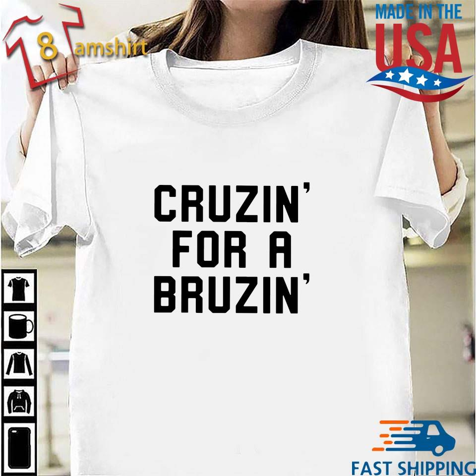 Cruzin' for a bruzin' shirt