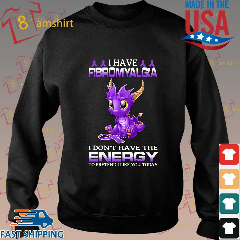 Dragon I have fibromyalgia I don't have the energy to pretend I like you today s Sweater den