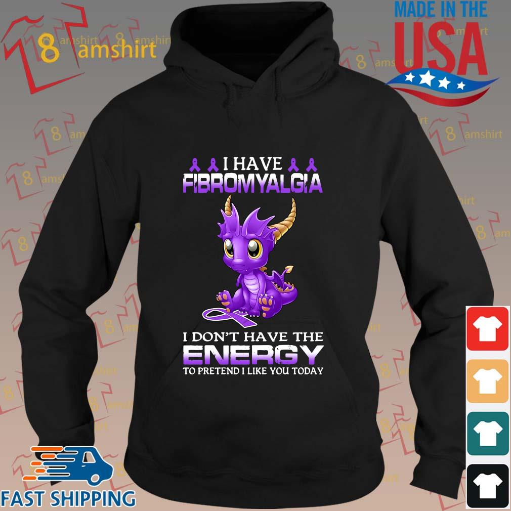 Dragon I have fibromyalgia I don't have the energy to pretend I like you today s hoodie den