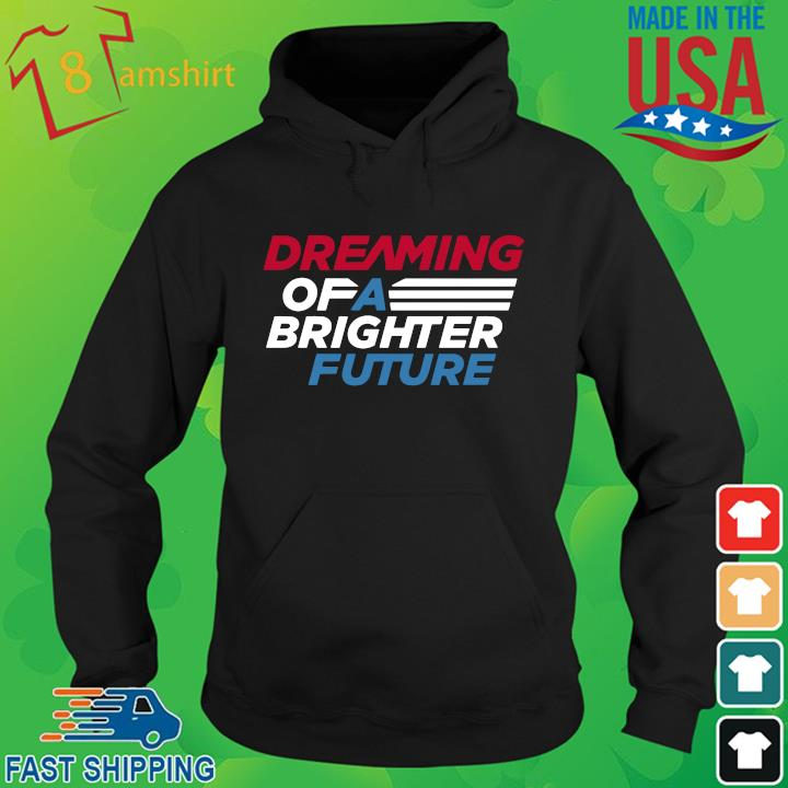 Dreaming of a brighter future hoodie den