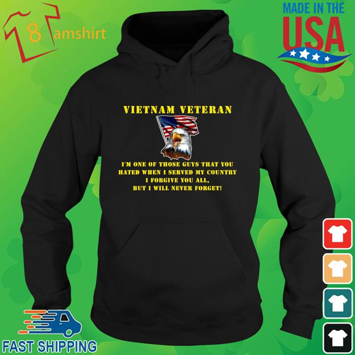 Eagles Vietnam veteran I'm one of those guys that you hated when I served hoodie den