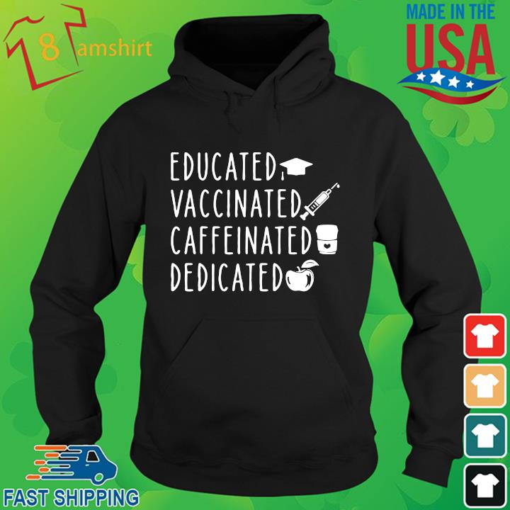 Educated vaccinated caffeinated dedicated hoodie den
