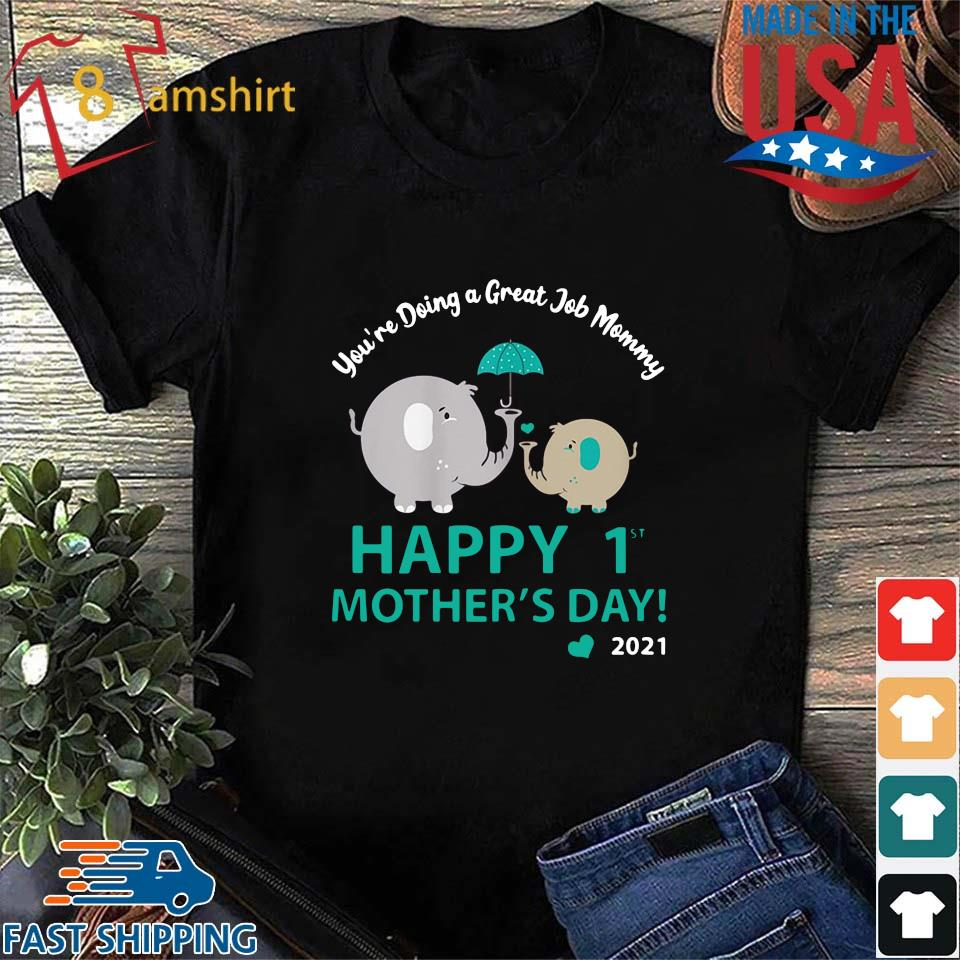 Elephant you_re doing a great job mommy happy 1st mothers day 2021 shirt