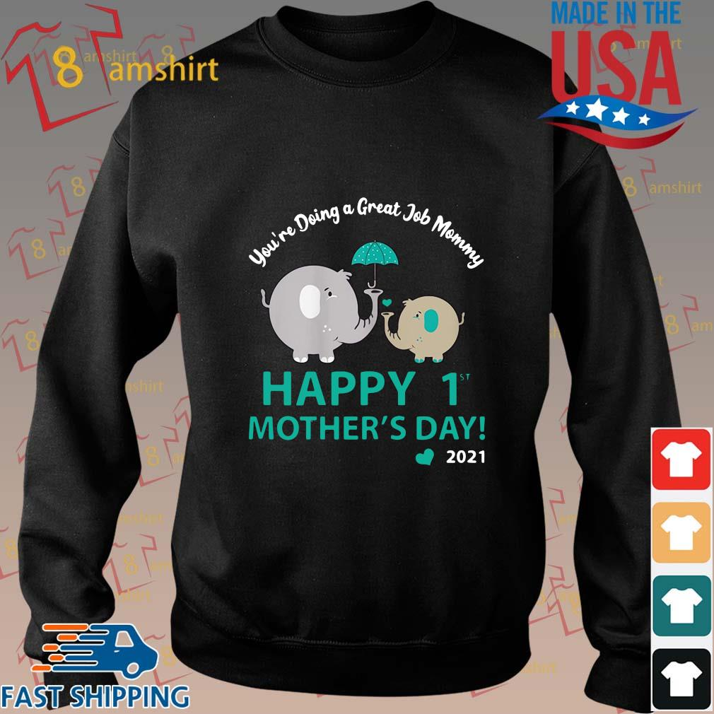 Elephant you_re doing a great job mommy happy 1st mothers day 2021 s Sweater den