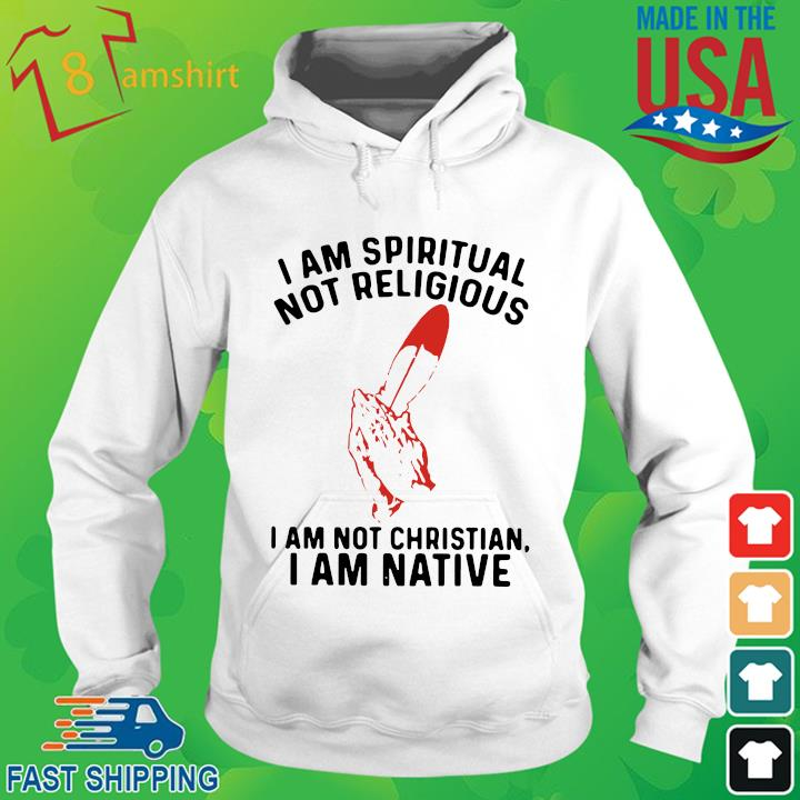 I am spiritual I am not christian I am native hoodie trang