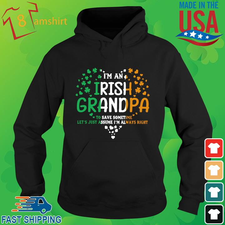 I'm an Irish grandpa to save some time let's just assume I'm always right St Patrick's Day hoodie den