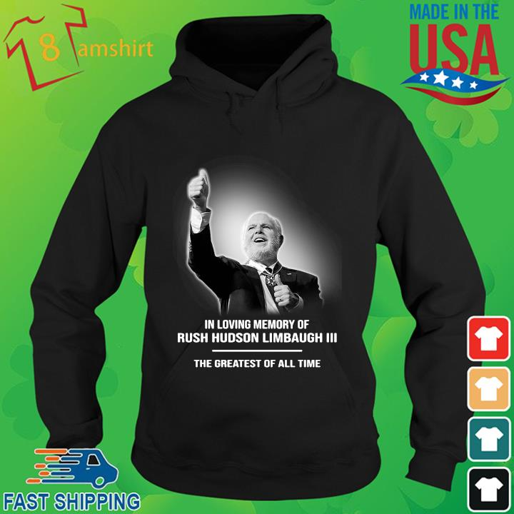In loving memory of Rush Hudson Limbaugh III the greatest of all time hoodie den