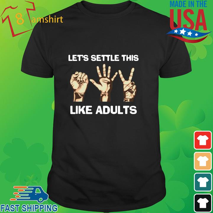 Let's settle this like adults shirt