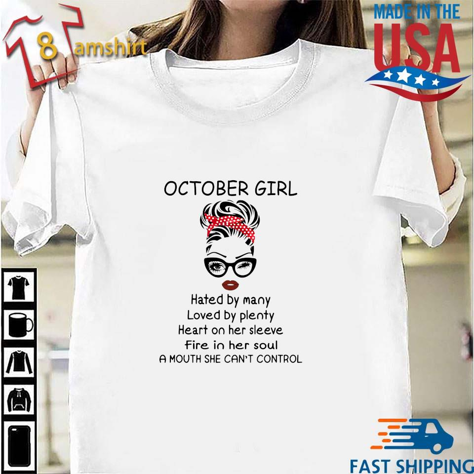 October girl hated by many loved by plenty heart on her sleeve shirt