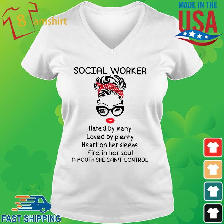 Social worker hated by many loved by plenty heart on her sleeve fire in her soul a mouth she can't control vneck trang