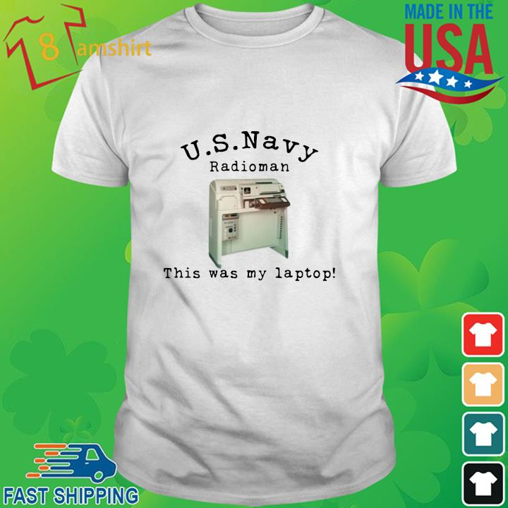 US Navy radioman this was my laptop shirt