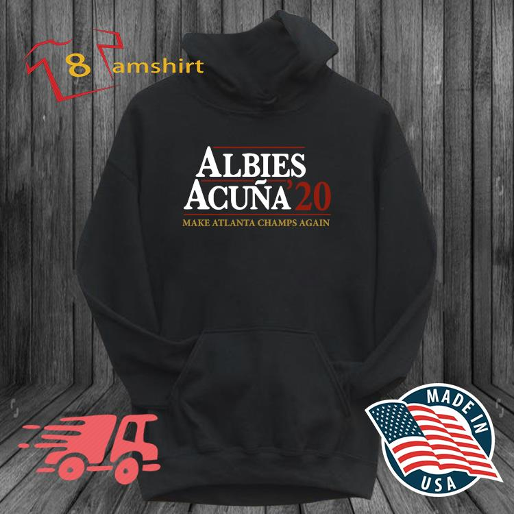 Albies acuna '20 make Atlanta Champs again t-s hoodie den