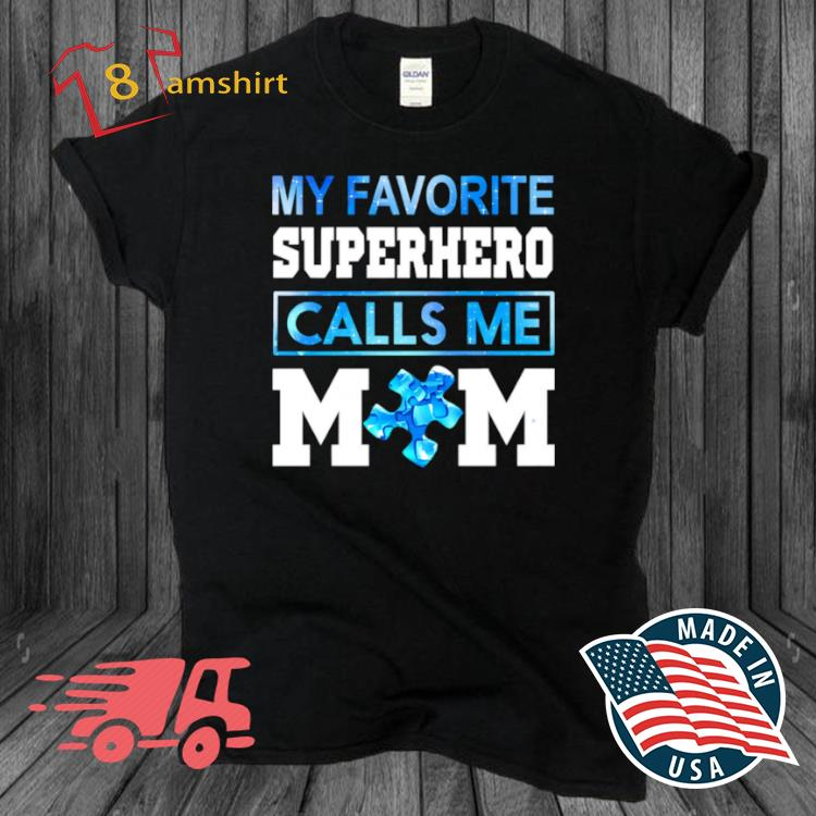 Autism awareness My favorite superhero calls me mom shirt