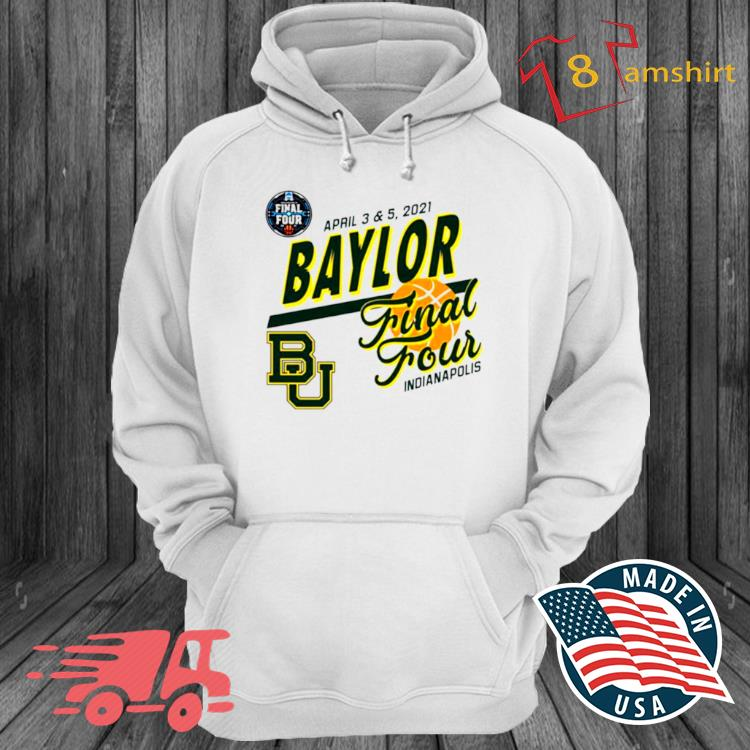 Baylor Bears April 3 And 5 2021 Final Four Indianapolis Shirt hoodie trang
