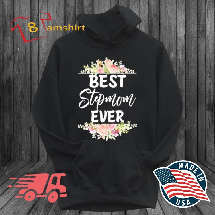 Best Stepmom Ever Mothers Day Gift Flower Shirt hoodie den