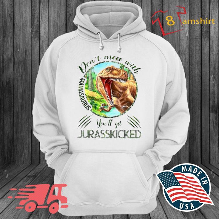 Dinosaurs Mom Don't Mess With Mamasaurus You'll Get Jurasskicked Shirt hoodie trang