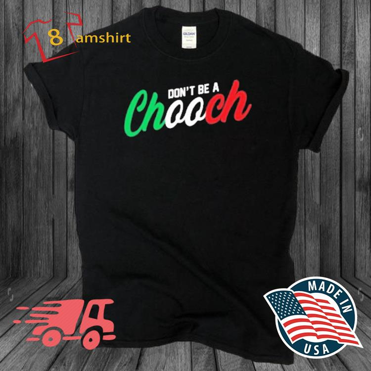 Don't be a chooch shirt