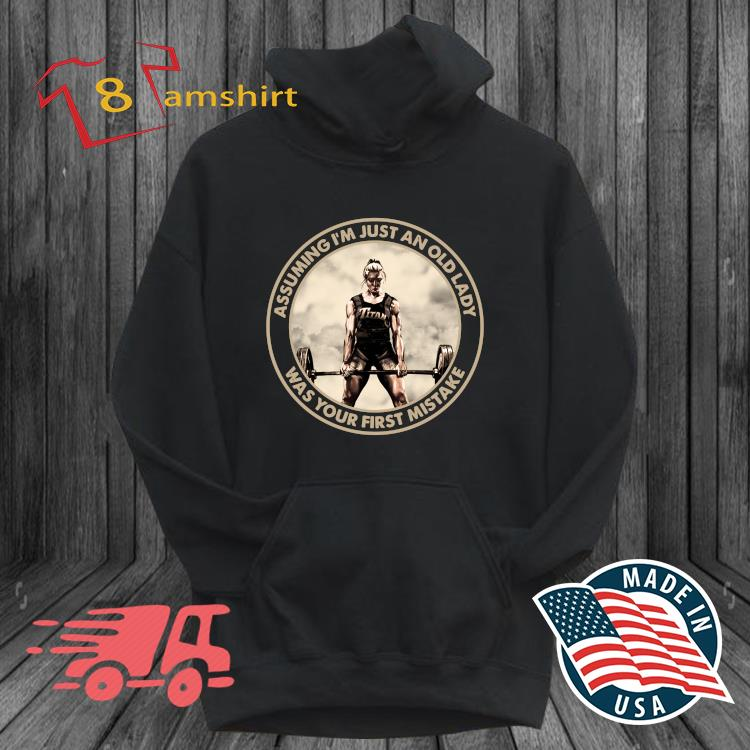 'Fitness Assuming I'm Just An Old Lady Was Your First Mistake 2021 s hoodie den