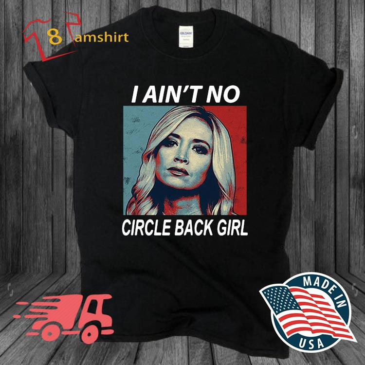 Kayleigh Mcenany I ain't no circle back girl retro shirt