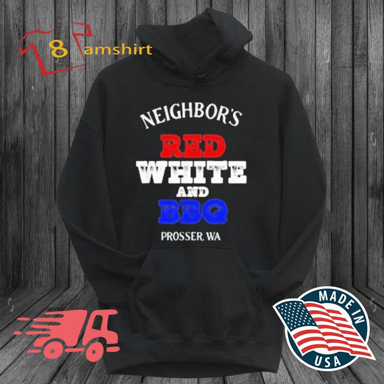 Neighbor's Red White And BBQ Prosser WA Shirt hoodie den