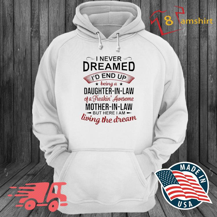 Official I Never Dreamed Being A Daughter In Law Of Mother In Law Shirt hoodie trang