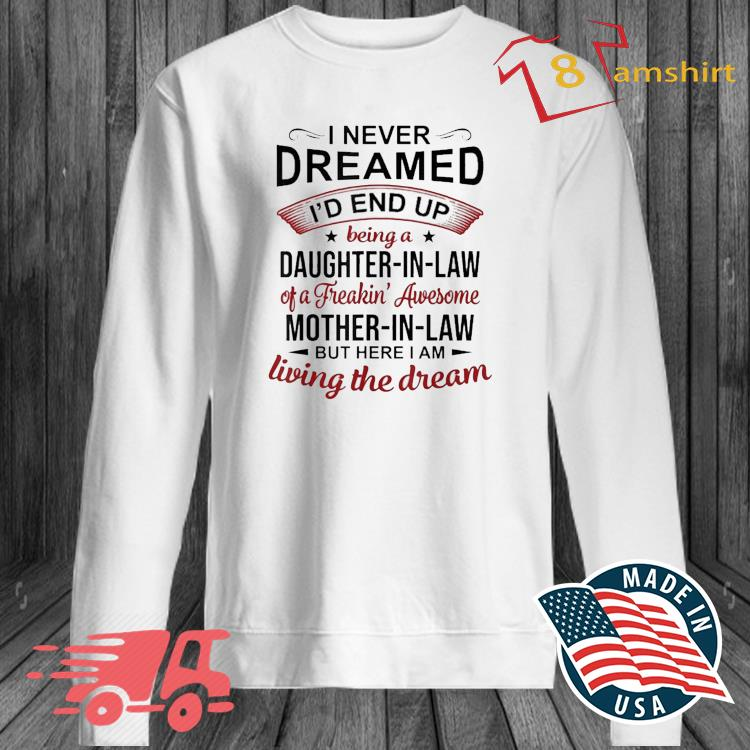 Official I Never Dreamed Being A Daughter In Law Of Mother In Law Shirt long sleeve trang