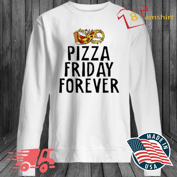 Pizza Friday Forever Cheesy Shirt long sleeve trang