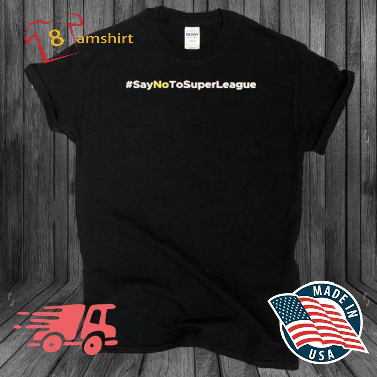 Say No To Super League Shirt