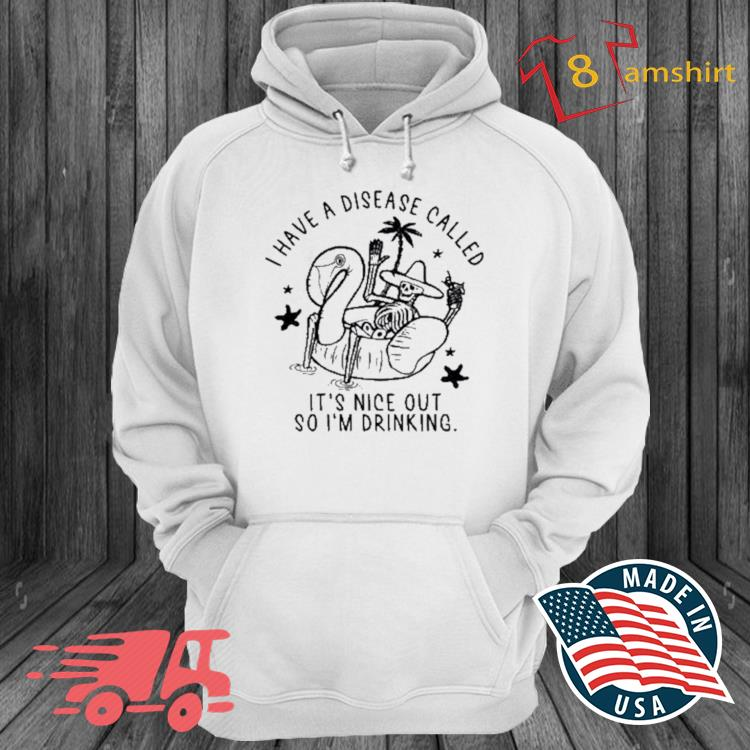 Tropical Skeleton I Have A Disease Called It's Nice Out So I'm Drinking Shirt hoodie trang