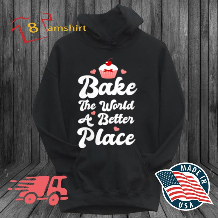 Womens Bake The World A Better Place Cupcake Baking s hoodie den