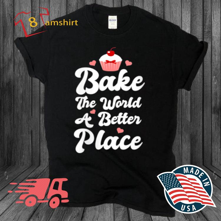 Womens Bake The World A Better Place Cupcake Baking shirt