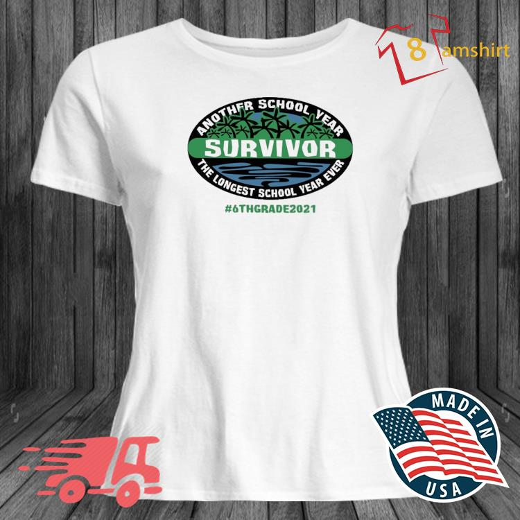 Another School Year Survivor The Longest School Year Ever 6th Grade 2021 Shirt ladies trang