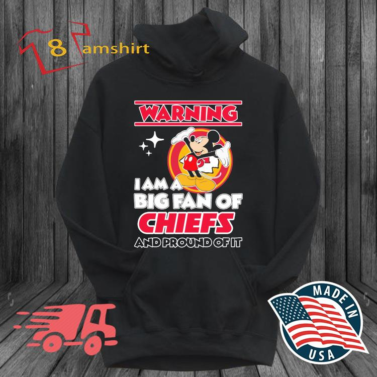 Mickey Mouse Warning I Am A Big Fan Of Chicago Chiefs And Proud Of It Shirt hoodie den