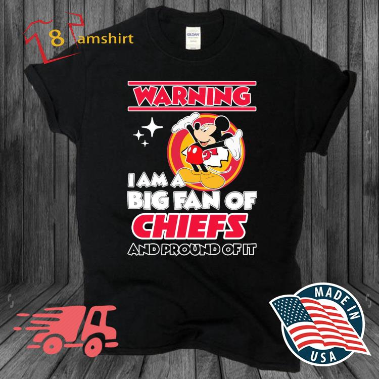 Mickey Mouse Warning I Am A Big Fan Of Chicago Chiefs And Proud Of It Shirt