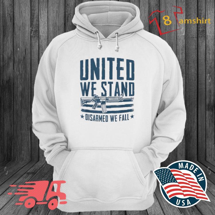 United We Stand Disarmed We Fall Shirt hoodie trang