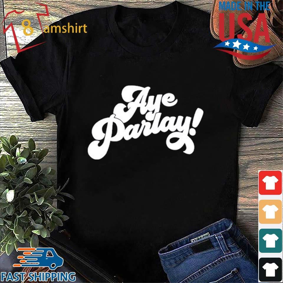 Aye Parlay Shirt