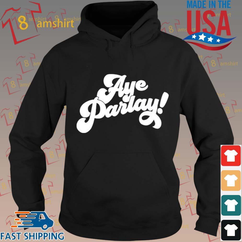 Aye Parlay Shirt hoodie den