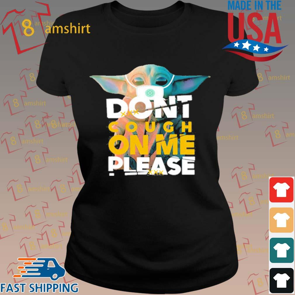 Baby Yoda Don't Cough On Me Please Shirt ladies den