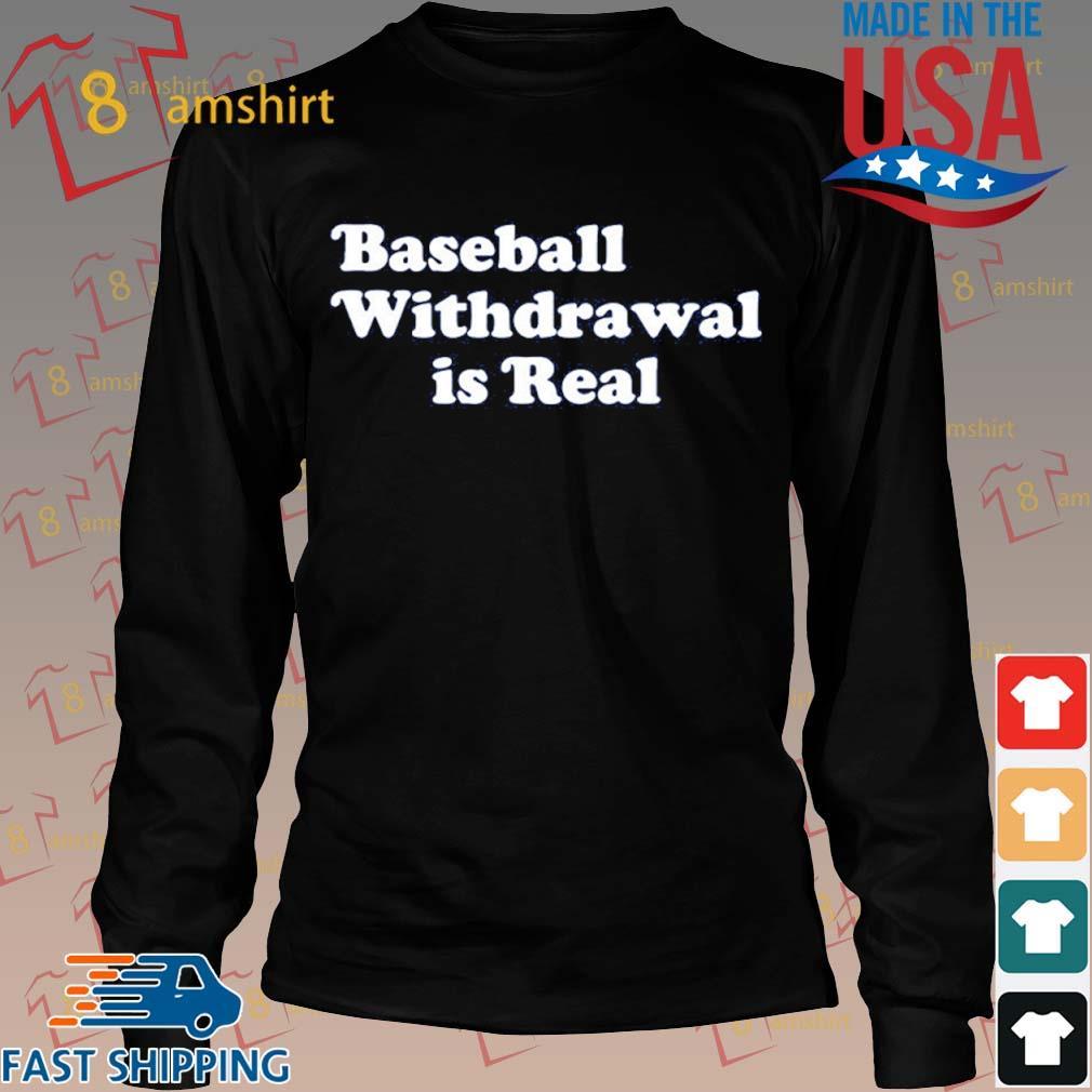 Baseball Withdrawal Is Real Shirt Long den
