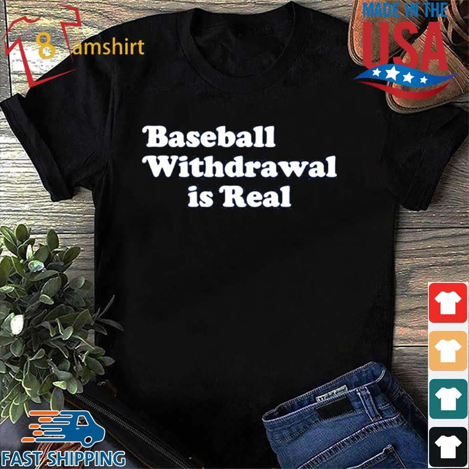 Baseball Withdrawal Is Real Shirt
