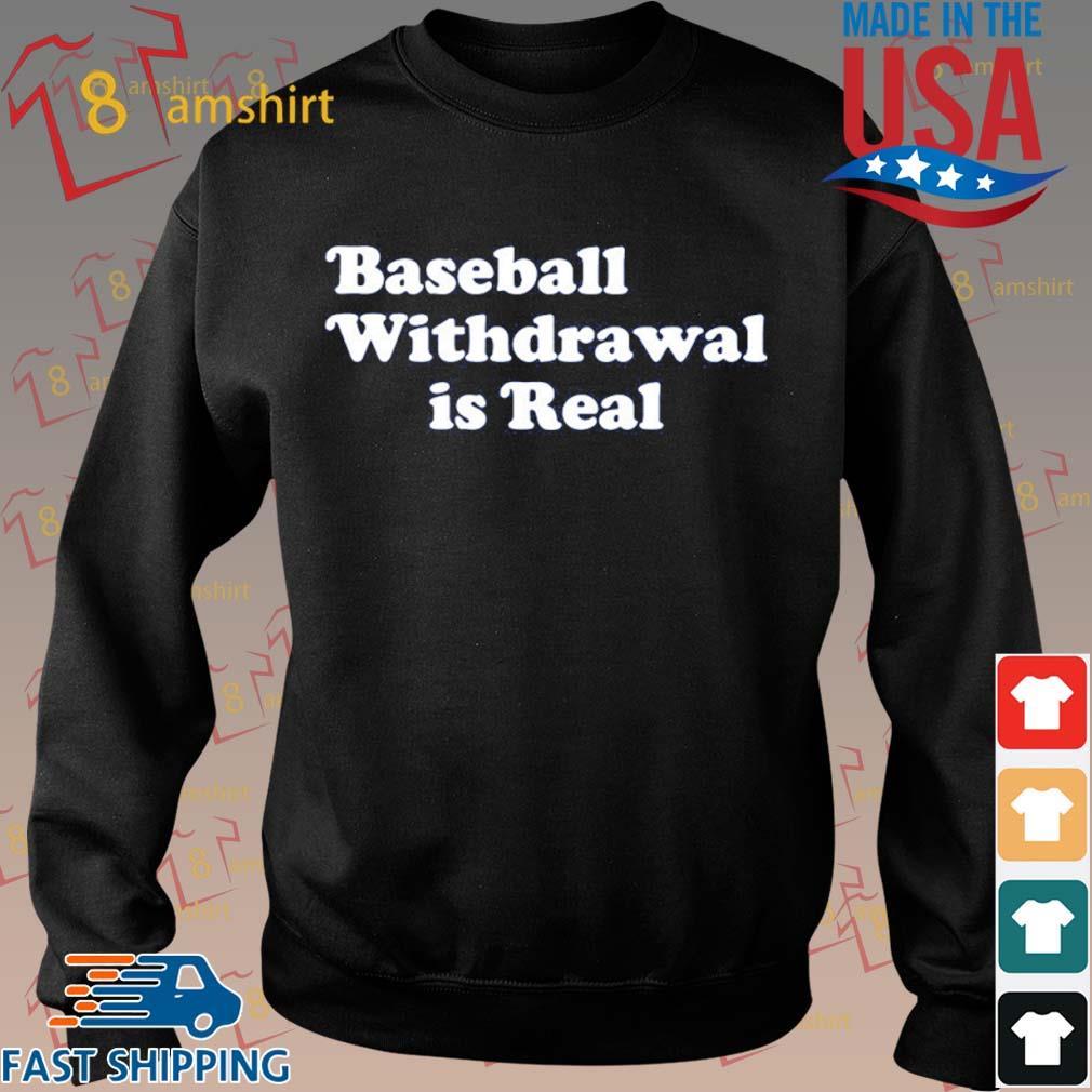 Baseball Withdrawal Is Real Shirt Sweater den