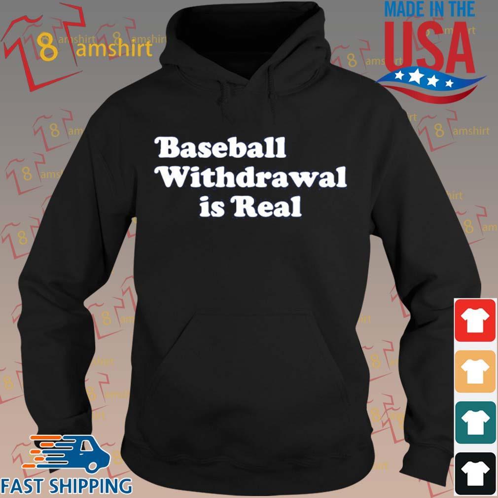 Baseball Withdrawal Is Real Shirt hoodie den