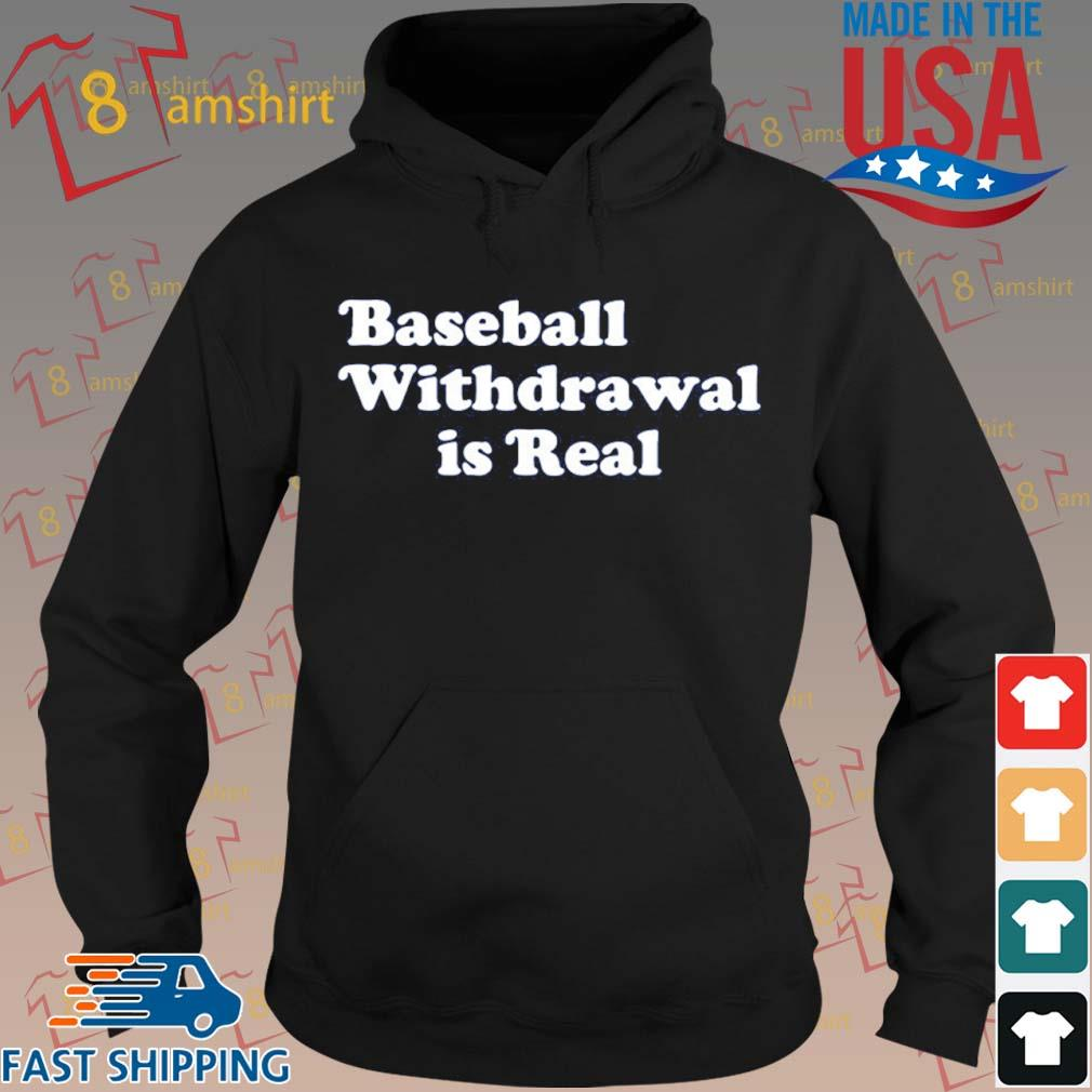 Baseball Withdrawal Is Real Shirt hoodie den