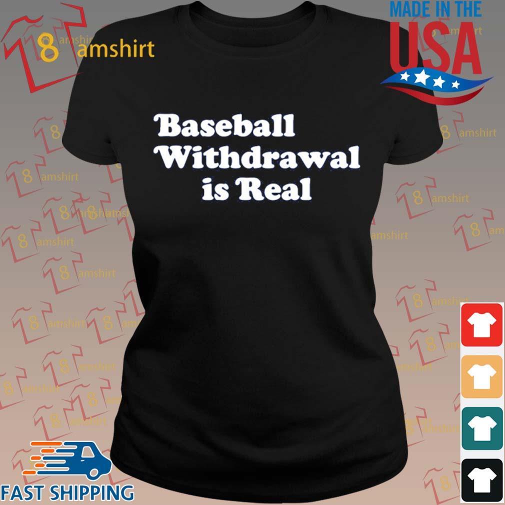 Baseball Withdrawal Is Real Shirt ladies den