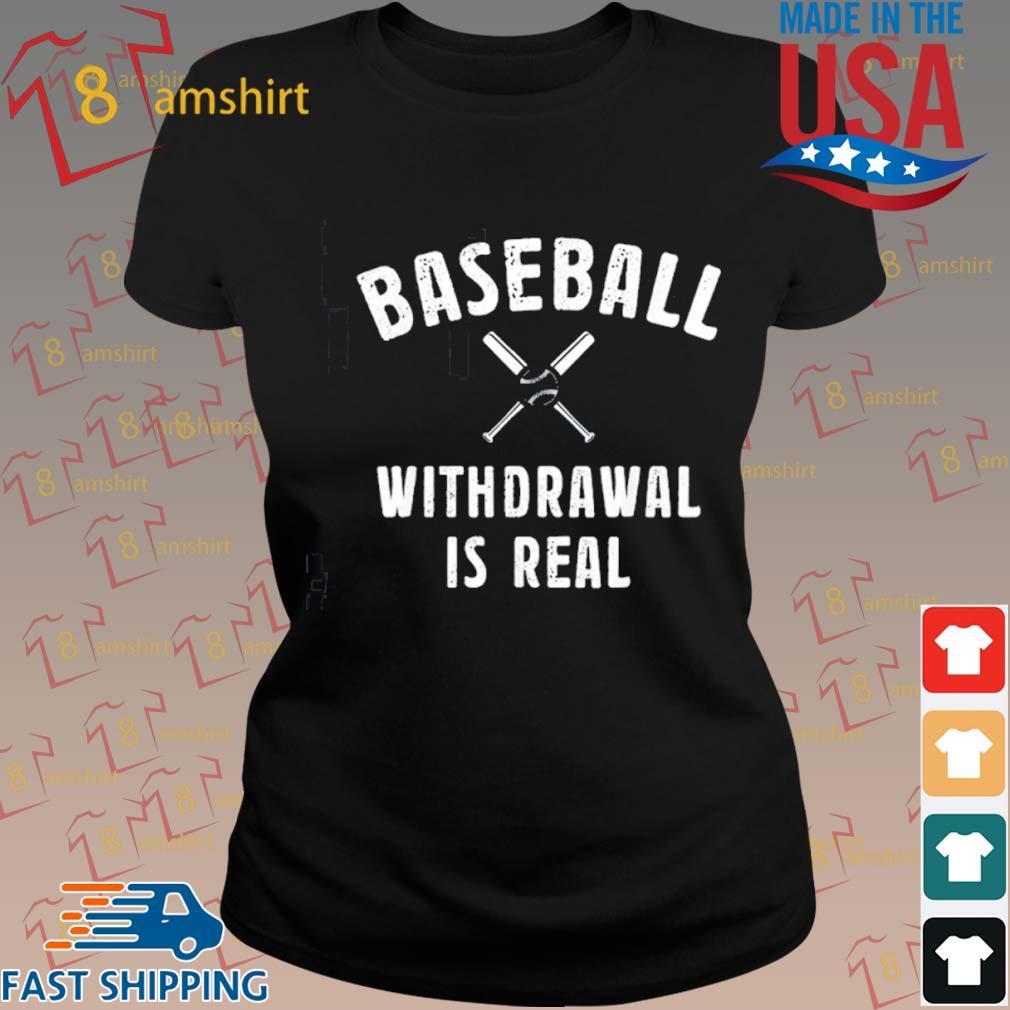 Baseball Withdrawal Is Real Sport 2020 Shirt ladies den