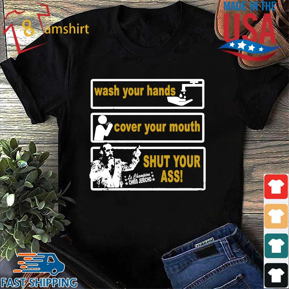 Chris Jericho Wash Your Hands Cover Your Mouth Shut Your Ass Shirt