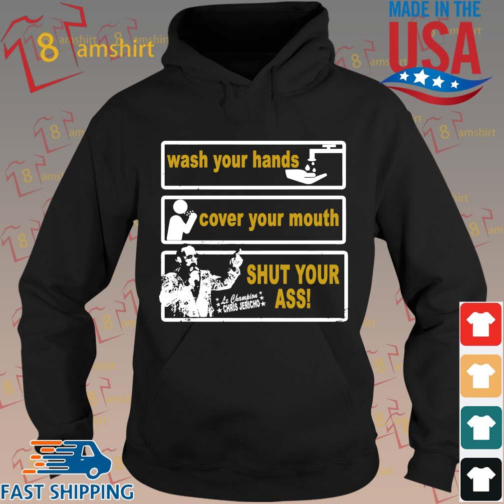 Chris Jericho Wash Your Hands Cover Your Mouth Shut Your Ass Shirt hoodie den